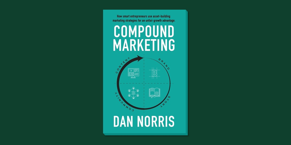 Compound Marketing: How Smart Entrepreneurs Use Asset-Building Marketing Strategies for an Unfair Growth Advantage